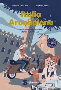 ITALIA ARCOBALENO. LUOGHI, PERSONAGGI E ITINERARI STORICO CULTURALI LGBT - DALL'ORTO GIOVANNI; BASILI MASSIMO