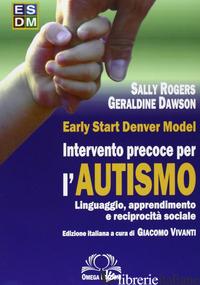 ESDM. INTERVENTO PRECOCE PER AUTISMO - ROGERS SALLY; DAWSON GERALDINE