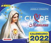 CUORE DI MAMMA. CALENDARIO 2022 - COMASTRI ANGELO