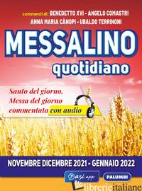 MESSALINO QUOTIDIANO (NOVEMBRE-DICEMBRE 2021 GENNAIO 2022) - COMASTRI ANGELO; BENEDETTO XVI; CANOPI ANNA MARIA