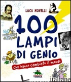 100 LAMPI DI GENIO CHE HANNO CAMBIATO IL MONDO - NOVELLI LUCA