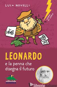 LEONARDO E LA PENNA CHE DISEGNA IL FUTURO - NOVELLI LUCA