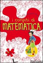 COMPITI DI MATEMATICA. PER APPROFONDIRE. PER LA 4ª CLASSE ELEMENTARE (I) - DANERI MARGHERITA
