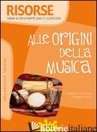 ALLE ORIGINI DELLA MUSICA. PER LA SCUOLA ELEMENTARE - CENNI M. CHIARA; CENNI RAFFAELLA