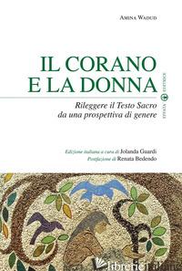 CORANO E LA DONNA. RILEGGERE IL TESTO SACRO DA UNA PROSPETTIVA DI GENERE (IL) - WADUD AMINA; GUARDI J. (CUR.)