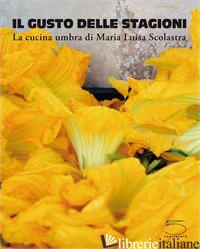 GUSTO DELLE STAGIONI. LA CUCINA UMBRA (IL) - SCOLASTRA M. LUISA