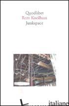 JUNKSPACE. PER UN RIPENSAMENTO RADICALE DELLO SPAZIO URBANO - KOOLHAAS REM; MASTRIGLI G. (CUR.)