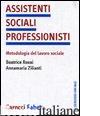 ASSISTENTI SOCIALI PROFESSIONISTI. METODOLOGIA DEL LAVORO SOCIALE - ROVAI BEATRICE; ZILIANTI ANNA M.