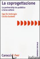 COPROGETTAZIONE. LA PARTNERSHIP TRA PUBBLICO E TERZO SETTORE (LA) - DE AMBROGIO UGO; GUIDETTI CECILIA