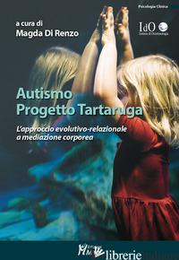 AUTISMO PROGETTO TARTARUGA. L'APPROCCIO EVOLUTIVO-RELAZIONALE A MEDIAZIONE CORPO - DI RENZO M. (CUR.)