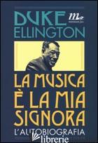 MUSICA E' LA MIA SIGNORA. L'AUTOBIOGRAFIA (LA) - DUKE ELLINGTON