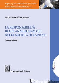 RESPONSABILITA' DEGLI AMMINISTRATORI NELLE SOCIETA' DI CAPITALI (LA) - MARCHETTI C. (CUR.)