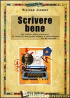 SCRIVERE BENE - ZINSSER WILLIAM