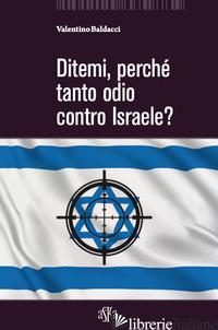 DITEMI, PERCHE' TANTO ODIO CONTRO ISRAELE? - BALDACCI VALENTINO