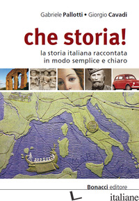 CHE STORIA! LA STORIA ITALIANA RACCONTATA IN MODO SEMPLICE E CHIARO. LIVELLO B1- - PALLOTTI GABRIELE; CAVADI GIORGIO