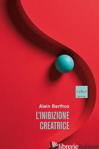INIBIZIONE CREATRICE (L') - BERTHOZ ALAIN