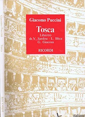 TOSCA. OPERA IN 3 ATTI DA V. SARDON. MUSICA DI G. PUCCINI - ILLICA LUIGI; GIACOSA GIUSEPPE; RESCIGNO E. (CUR.)
