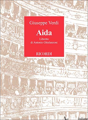 AIDA. OPERA IN QUATTRO ATTI. MUSICA DI G. VERDI - GHISLANZONI ANTONIO; RESCIGNO E. (CUR.)
