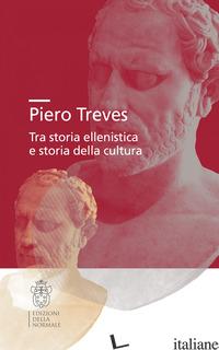 PIERO TREVES. TRA STORIA ELLENISTICA E STORIA DELLA CULTURA - MAGNETTO A. (CUR.); AMENDOLA D. (CUR.)