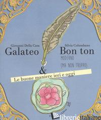 GALATEO & BON TON MODERNO (MA NON TROPPO). LE BUONE MANIERE IERI E OGGI - DELLA CASA GIOVANNI; COLUMBANO SILVIA