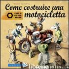 COME COSTRUIRE UNA MOTOCICLETTA. STORIE DI VITI, DADI E BULLONI - SODOMKA MARTIN