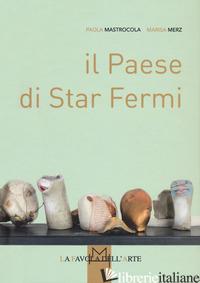 PAESE DI STAR FERMI (IL) - MASTROCOLA PAOLA; MERZ MARISA
