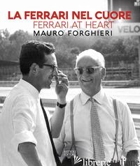 FERRARI NEL CUORE. MAURO FORGHIERI. EDIZ. ITALIANA E INGLESE (LA) - BUZZONETTI D. (CUR.)