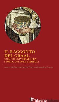 RACCONTO DEL GRAAL. UN MITO UNIVERSALE FRA STORIA, CULTURA E SIMBOLI (IL) - PRATI G. M. (CUR.); COSCIA A. (CUR.)