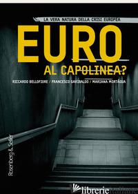 EURO AL CAPOLINEA? LA VERA NATURA DELLA CRISI EUROPEA - BELLOFIORE RICCARDO; GARIBALDO FRANCESCO; MORTAGUA MARIANA