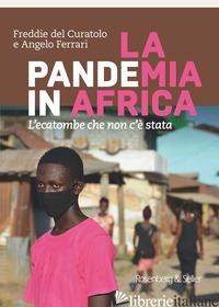 PANDEMIA IN AFRICA. L'ECATOMBE CHE NON C'E' STATA (LA) - DEL CURATOLO FREDDIE; FERRARI ANGELO