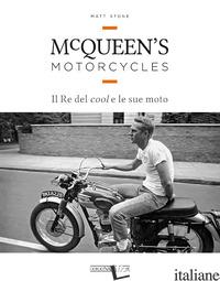 MCQUEEN'S MOTORCYCLES. IL RE DEL COOL E LE SUE MOTO - STONE MATT