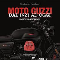 MOTO GUZZI. DAL 1921 AD OGGI - COLOMBO MARIO; DAUDO FRANCO