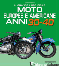 GRANDE LIBRO DELLE MOTO EUROPEE E AMERICANE ANNI 30-40 (IL) - SARTI GIORGIO