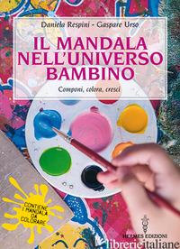 MANDALA NELL'UNIVERSO BAMBINO. COMPONI, COLORA, CRESCI (IL) - RESPINI DANIELA; URSO GASPARE