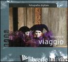 FOTOGRAFIA DI VIAGGIO. FOTOGRAFIA DIGITALE. EDIZ. ILLUSTRATA - JOINSON SIMON