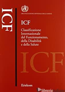 ICF. CLASSIFICAZIONE INTERNAZIONALE DEL FUNZIONAMENTO, DELLA DISABILITA' E DELLA - ORGANIZZAZIONE MONDIALE DELLA SANITA' (CUR.)