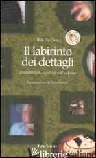 LABIRINTO DEI DETTAGLI. IPERSELETTIVITA' COGNITIVA NELL'AUTISMO (IL) - DE CLERCQ HILDE