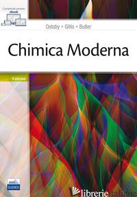CHIMICA MODERNA. CON CONTENUTO DIGITALE (FORNITO ELETTRONICAMENTE) - OXTOBY DAVID W.; GILLIS H. P.; BUTLER L. J.