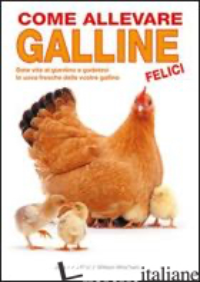 COME ALLEVARE GALLINE FELICI - PAUL JOHANNES; WINDHAM WILLIAM