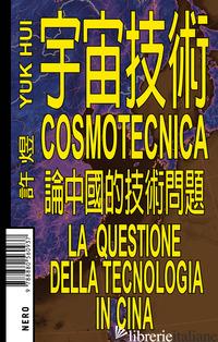COSMOTECNICA. LA QUESTIONE DELLA TECNOLOGIA IN CINA - HUI YUK
