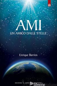 AMI. UN AMICO DALLE STELLE - BARRIOS ENRIQUE