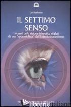 SETTIMO SENSO. I SEGRETI DELLA VISIONE TELEPATICA RIVELATI DA UNA «SPIA PSICHICA - BUCHANAN LYN
