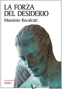 FORZA DEL DESIDERIO (LA) - RECALCATI MASSIMO
