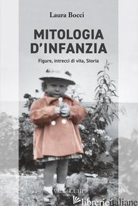 MITOLOGIA D'INFANZIA. FIGURE, INTRECCI DI VITA, STORIA - BOCCI LAURA