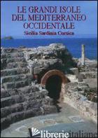GRANDI ISOLE DEL MEDITERRANEO OCCIDENTALE. SICILIA, SARDINIA, CORSICA. EDIZ. ILL - ANGIOLILLO SIMONETTA; PORTALE E. C.