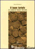 BUON TARTUFO. USI E COSTUMI DEL «DIAMANTE» DELLA TAVOLA (IL) - FIORDELLI ALDO