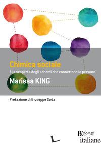 CHIMICA SOCIALE. ALLA SCOPERTA DEGLI SCHEMI CHE CONNETTONO LE PERSONE - KING MARISSA