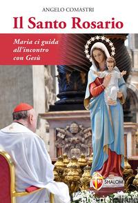 SANTO ROSARIO. MARIA CI GUIDA ALL'INCONTRO CON GESU' (IL) - COMASTRI ANGELO