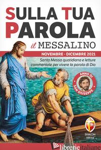 SULLA TUA PAROLA. MESSALINO. LETTURE DELLA MESSA COMMENTATE PER VIVERE LA PAROLA - AA.VV.