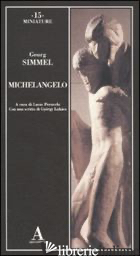 MICHELANGELO. EDIZ. ILLUSTRATA - SIMMEL GEORG; PERUCCHI L. (CUR.)